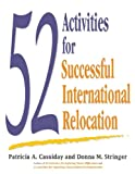 52 Activities for Successful International Relocation, Patricia A. Cassiday and Donna M. Stringer, 0983955883