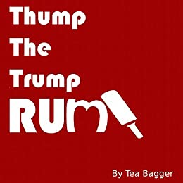 Thump the Trump Rump! (POTUS Gets Poked Book 2) by [Bagger, Tea]
