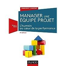 Manager une équipe projet - 4e éd. : L'humain au coeur de la performance (Stratégies et management) (French Edition)