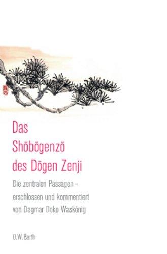 Das Shobogenzo des Dogen Zenji: Die zentralen Passagen - erschlossen und kommentiert von Dagmar Doko Waskönig