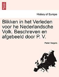 Blikken in het Verleden voor he Nederlandsche Volk. Beschreven en afgebeeld door P. V.
