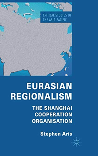 Eurasian Regionalism: The Shanghai Cooperation Organisation (Critical Studies of the Asia-Pacific)