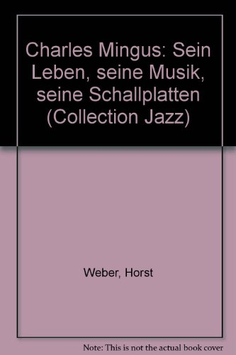 Charles Mingus Discography (Charles Mingus, sein Leben, seine Musik, seine Schallplatten (Collection Jazz) (German)