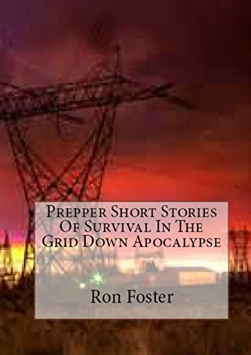 Prepper Short Stories Of Survival In The Grid Down Apocalypse by [Foster, Ron]