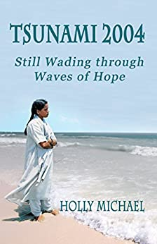 TSUNAMI 2004: Still Wading Through Waves of Hope by [Michael, Holly]
