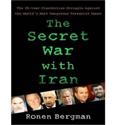 [ THE SECRET WAR WITH IRAN: THE 30-YEAR CLANDESTINE STRUGGLE AGAINST THE WORLD'S MOST DANGEROUS TERRORIST POWER - IPS ] By Bergman, Ronen ( Author) 2008 [ Compact Disc ]