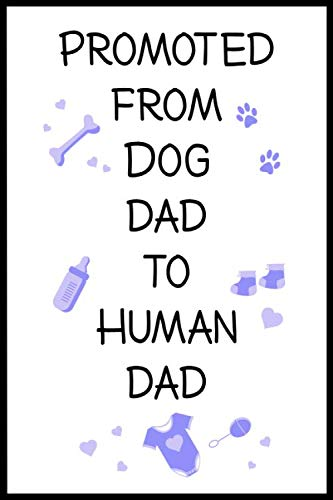 Promoted From Dog Dad To Human Dad: 6