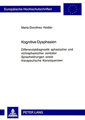 Kognitive Dysphasien: Differenzialdiagnostik aphasischer und nichtaphasischer zentraler Sprachstörungen sowie therapeutische Konsequenzen (Europäische ... / Publications Universitaires Européennes)