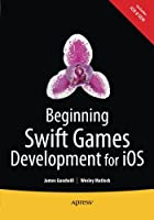 Beginning Swift Games Development for iOS Front Cover