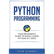 Python: Your Beginner's Guide To Easily Learn Python in 7 Days (Python for Beginners, Python Programming for Beginners, Learn Python, Python Language)