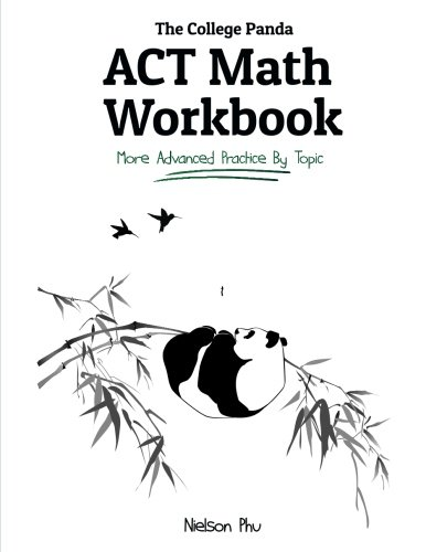 The College Panda's ACT Math Workbook: More Advanced Practice By Topic
