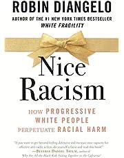 Nice Racism: How Progressive White People Perpetuate Racial Harm