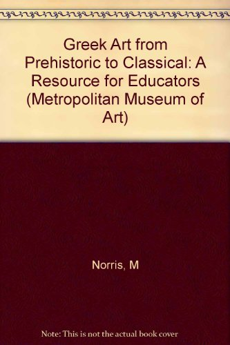 Greek Art from Prehistoric to Classical: A Resource for Educators (Metropolitan Museum of Art Series)