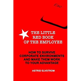 The Little Red Book of the Employee: How to survive corporate environments and make them work to your advantage