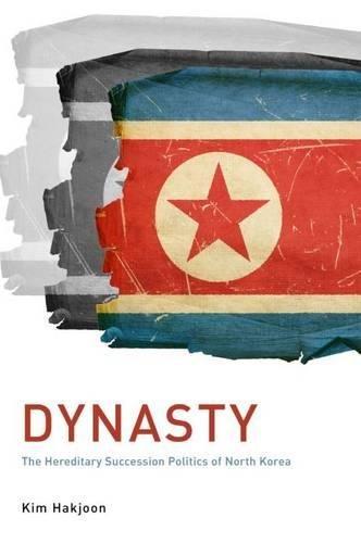 Dynasty: The Hereditary Succession Politics of North Korea