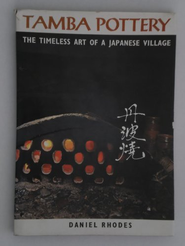 Tamba Pottery: The Timeless Art of a Japanese Village (Clay And Glazes For The Potter Daniel Rhodes)