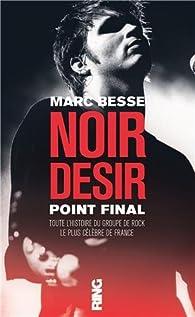 Noir Désir : Point final par Marc Besse