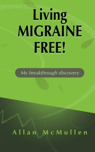 Living Migraine Free!: My breakthrough discovery