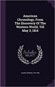 Book American Chronology, From The Discovery Of The Western World, Till May 3, 1814