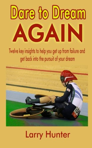 Download Dare to Dream AGAIN: Twelve key insights to help you get up from failure and get back into the pursuit of your dream pdf epub