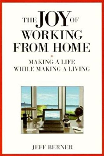 The Joy of Working from Home: Making a Life While Making a Living