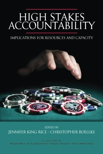 High Stakes Accountability: Implications for Resources and Capacity (Research in Education Fiscal Policy and Practice)