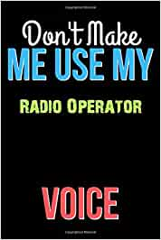 Don't Make Me Use My Radio Operator Voice - Funny Radio Operator Notebook Journal And Diary Gift: Lined Notebook / Journal Gift, 120 Pages, 6x9, Soft Cover, Matte Finish