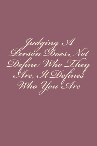 Judging A Person Does Not Define Who They Are, It Defines Who You Are: Notebook by Wild Pages Press