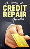 Credit repair: The Ultimate credit repair guide (credit repair): How to rebuild, improve your credit score and be debt free (credit repair, credit score, credit report, credit repair secrets)