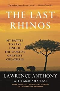 [(The Last Rhinos: My Battle to Save One of the World's Greatest Creatures )] [Author: Lawrence Anthony] [Aug-2013]