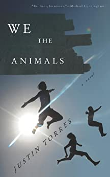We the Animals: A novel by [Torres, Justin]