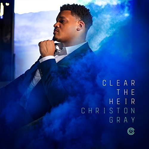 Christon Gray - Clear the Heir (2018)