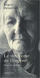 Le syndrome de Diogène : Eloge des vieillesses