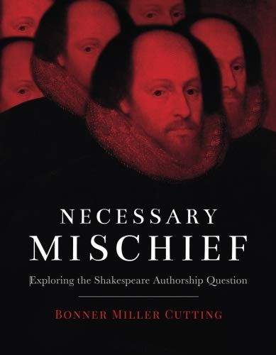 Necessary Mischief: Exploring the Shakespeare Authorship Question (Open Questions Readings For Critical Thinking And Writing)