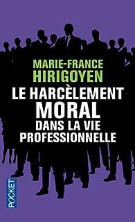 Le Harcèlement moral dans la vie professionnelle par Marie-France Hirigoyen