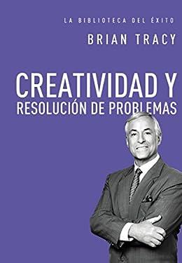 Creatividad y resolución de problemas (La biblioteca del éxito nº 8) (Spanish Edition)
