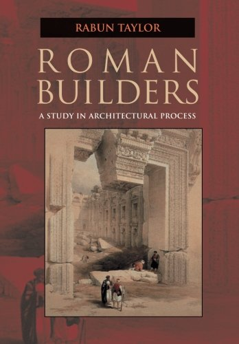 Roman Builders: A Study in Architectural Process
