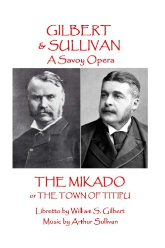 W.S Gilbert & Arthur Sullivan - The Mikado: Or The Town Of Titipu