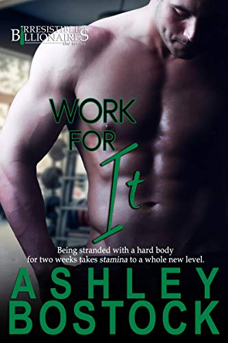 Work For It (Irresistible Billionaires Book 3)