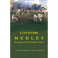 Lunchtime Medley: Writings on West Indian Cricket: Writings on West Indies Cricket