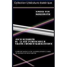 ÆSCH MEZAREPH OU LE FEU PURIFICATEUR TRAITE CHYMICO-KABALISTIQUE (French Edition)