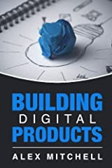 Building Digital Products: The Ultimate Handbook for Product Owners by Alex Mitchell (2016-01-19)