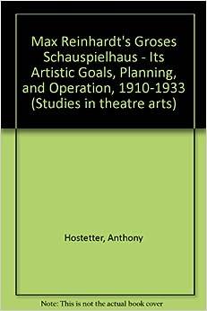 Book Max Reinhardt's Grosses Schauspielhaus--Its Artistic Goals, Planning, and Operation, 1910-1933 (Studies in theatre arts)