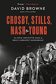 Crosby, Stills, Nash and Young: The Wild, Definitive Saga of Rock's Greatest Superg