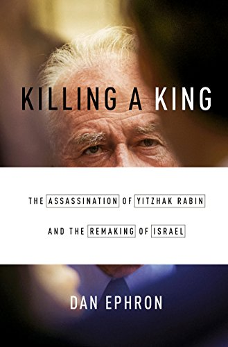 Killing a King: The Assassination of Yitzhak Rabin and the Remaking of Israel cover