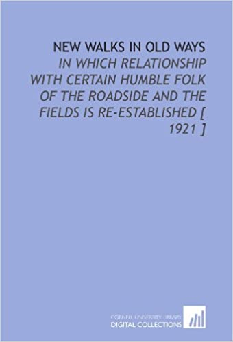 Book New Walks in Old Ways: In Which Relationship With Certain Humble Folk of the Roadside and the Fields is Re-Established [ 1921 ]