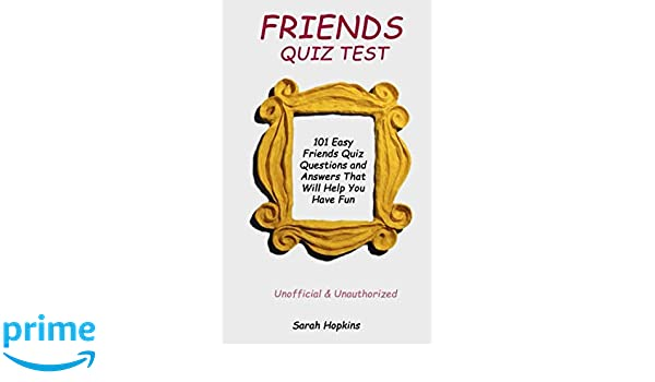 FRIENDS QUIZ TEST: 101 Easy Friends Quiz Questions and