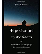 The Gospel in the Stars or Primeval Astronomy, Annotated and Illustrated