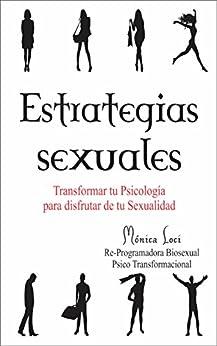 Estrategias Sexuales: Transformar tu Psicología para Disfrutar de tu Sexualidad de [Loci, Mónica, Loci, Monica]