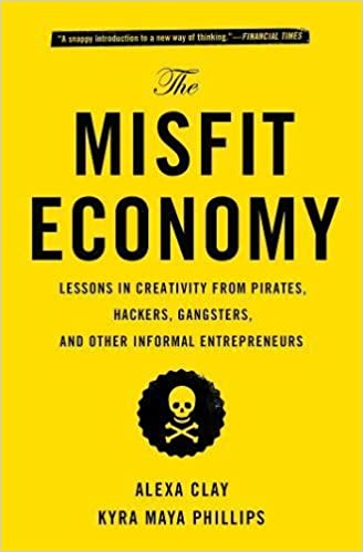 The Misfit Economy: Lessons in Creativity from Pirates, Hackers ...